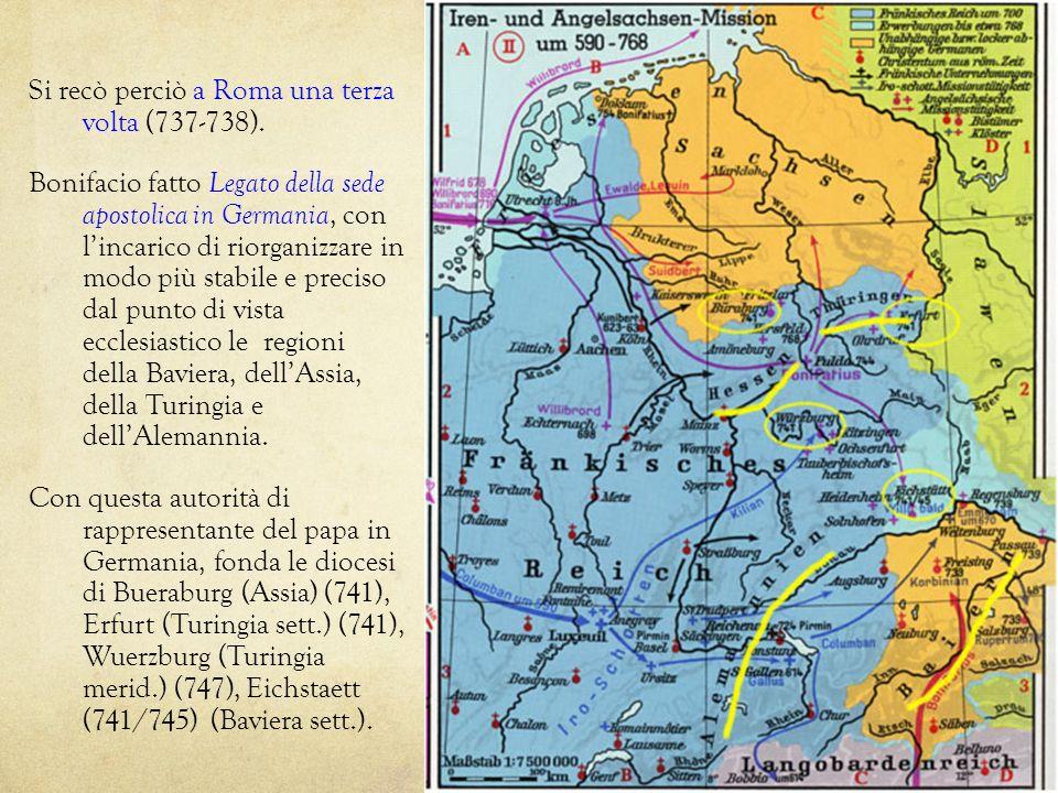 Si recò perciò a Roma una terza volta (737-738). Bonifacio fatto Legato della sede apostolica in Germania, con lincarico di riorganizzare in modo più