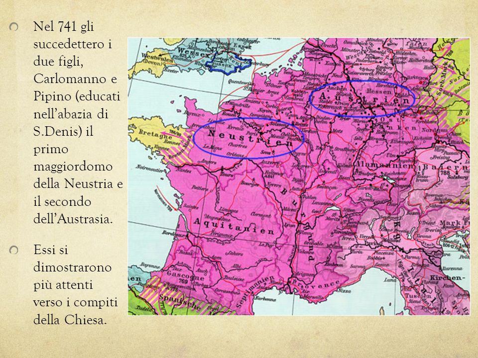 Nel 741 gli succedettero i due figli, Carlomanno e Pipino (educati nellabazia di S.Denis) il primo maggiordomo della Neustria e il secondo dellAustras