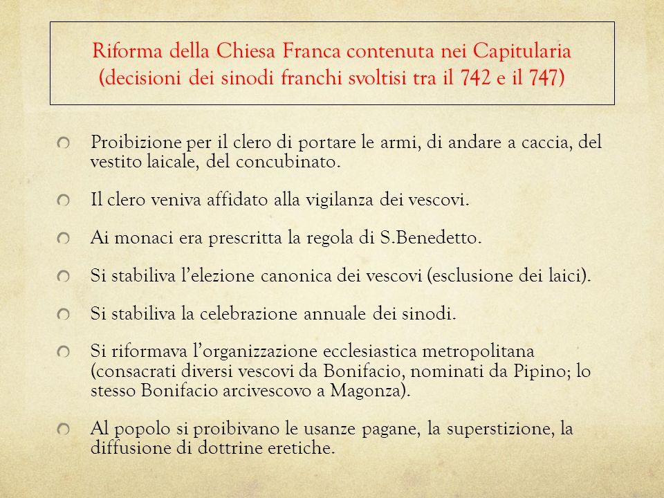 Riforma della Chiesa Franca contenuta nei Capitularia (decisioni dei sinodi franchi svoltisi tra il 742 e il 747) Proibizione per il clero di portare