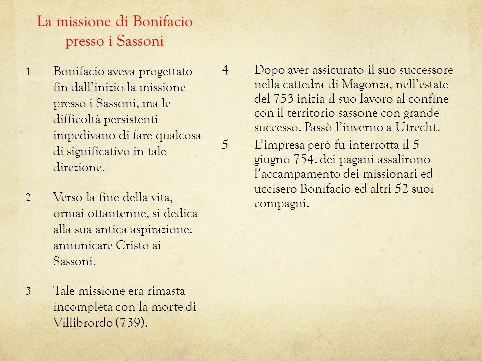 1 Bonifacio aveva progettato fin dallinizio la missione presso i Sassoni, ma le difficoltà persistenti impedivano di fare qualcosa di significativo in