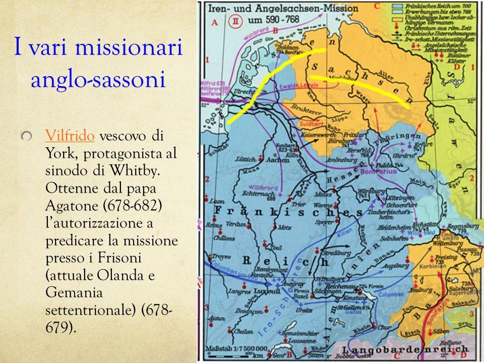 I vari missionari anglo-sassoni Vilfrido vescovo di York, protagonista al sinodo di Whitby. Ottenne dal papa Agatone (678-682) lautorizzazione a predi