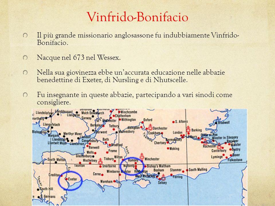 Vinfrido-Bonifacio Il più grande missionario anglosassone fu indubbiamente Vinfrido- Bonifacio. Nacque nel 673 nel Wessex. Nella sua giovinezza ebbe u