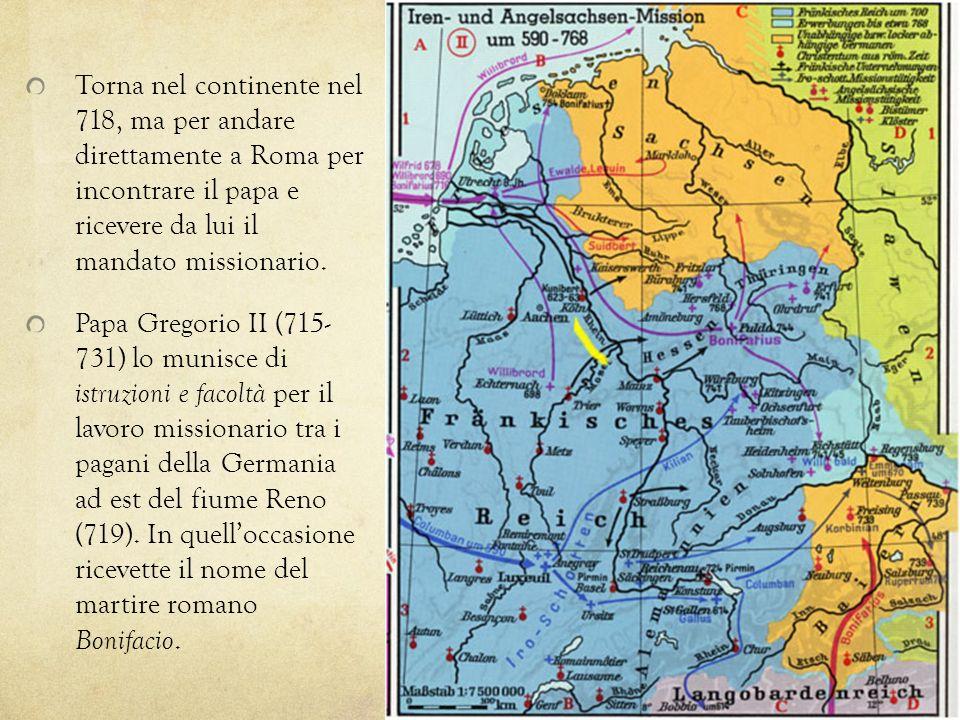 Torna nel continente nel 718, ma per andare direttamente a Roma per incontrare il papa e ricevere da lui il mandato missionario. Papa Gregorio II (715