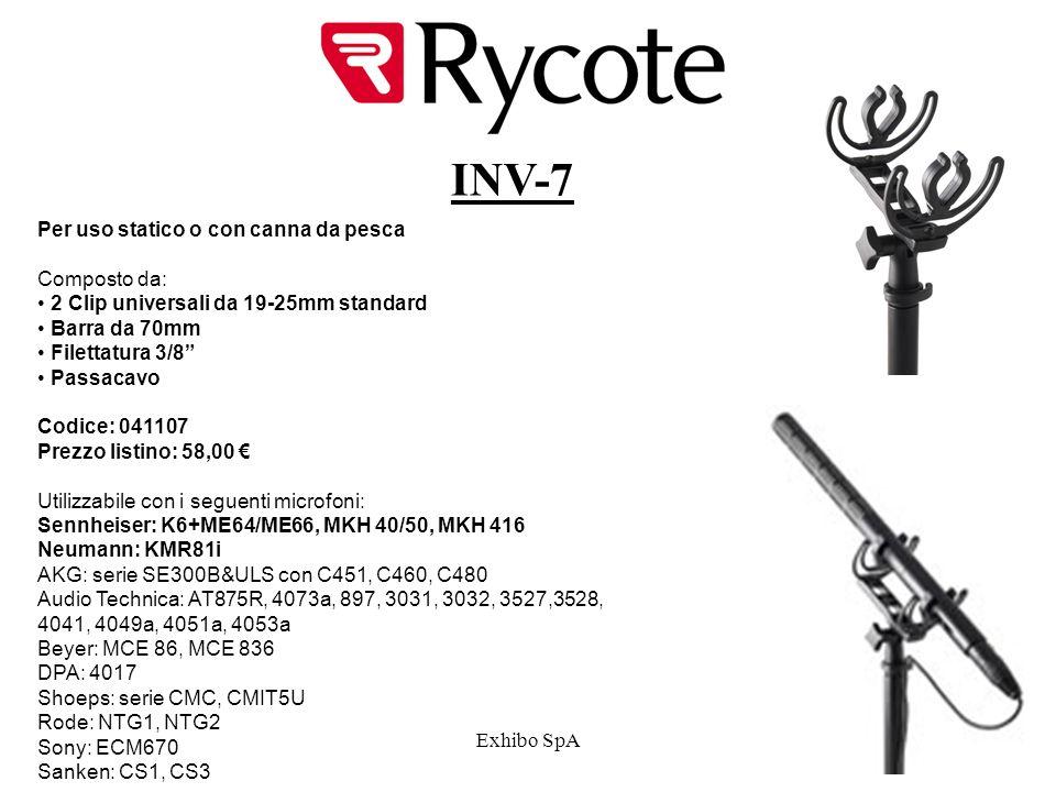 Exhibo SpA INV-7 Per uso statico o con canna da pesca Composto da: 2 Clip universali da 19-25mm standard Barra da 70mm Filettatura 3/8 Passacavo Codice: 041107 Prezzo listino: 58,00 Utilizzabile con i seguenti microfoni: Sennheiser: K6+ME64/ME66, MKH 40/50, MKH 416 Neumann: KMR81i AKG: serie SE300B&ULS con C451, C460, C480 Audio Technica: AT875R, 4073a, 897, 3031, 3032, 3527,3528, 4041, 4049a, 4051a, 4053a Beyer: MCE 86, MCE 836 DPA: 4017 Shoeps: serie CMC, CMIT5U Rode: NTG1, NTG2 Sony: ECM670 Sanken: CS1, CS3