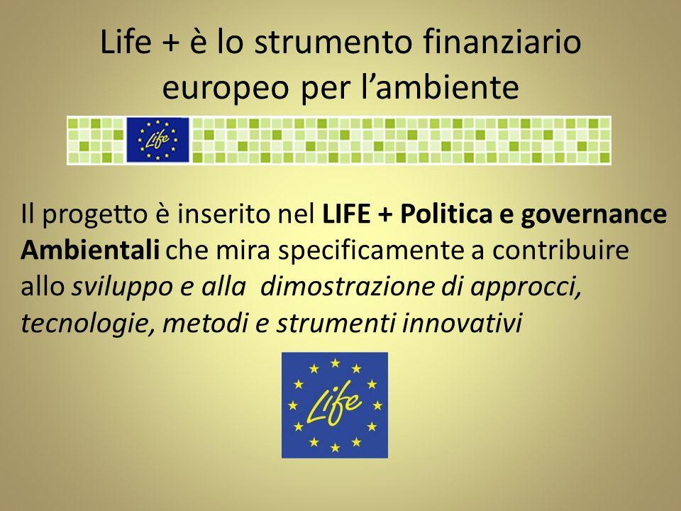 Life + è lo strumento finanziario europeo per lambiente Il progetto è inserito nel LIFE + Politica e governance Ambientali che mira specificamente a c
