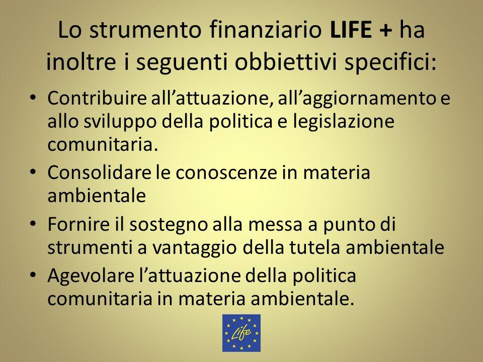 Lo strumento finanziario LIFE + ha inoltre i seguenti obbiettivi specifici: Contribuire allattuazione, allaggiornamento e allo sviluppo della politica