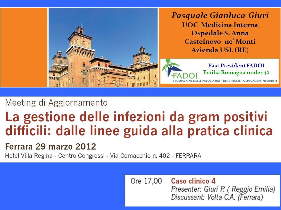 Pasquale Gianluca Giuri UOC Medicina Interna Ospedale S. Anna Castelnovo ne Monti Azienda USL (RE) Past President FADOI Emilia Romagna under 40