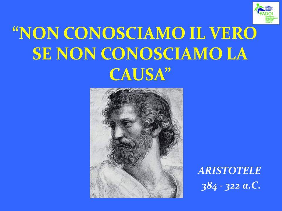 NON CONOSCIAMO IL VERO SE NON CONOSCIAMO LA CAUSA ARISTOTELE 384 - 322 a.C.