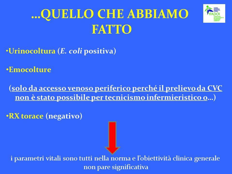 Urinocoltura (E. coli positiva) Emocolture (solo da accesso venoso periferico perché il prelievo da CVC non è stato possibile per tecnicismo infermier