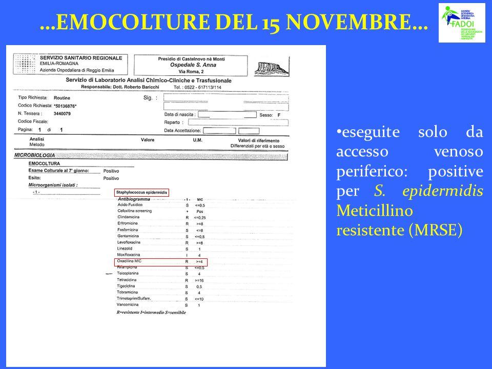 …EMOCOLTURE DEL 15 NOVEMBRE… eseguite solo da accesso venoso periferico: positive per S. epidermidis Meticillino resistente (MRSE)