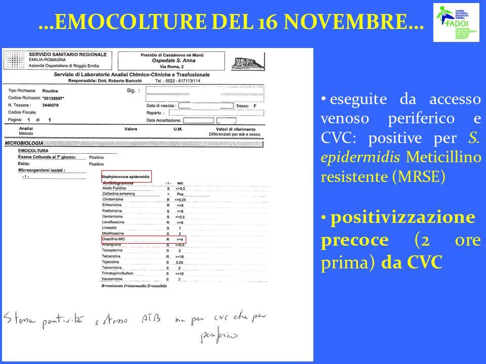 eseguite da accesso venoso periferico e CVC: positive per S. epidermidis Meticillino resistente (MRSE) positivizzazione precoce (2 ore prima) da CVC …