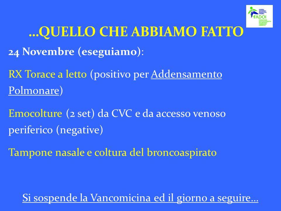 24 Novembre (eseguiamo): RX Torace a letto (positivo per Addensamento Polmonare) Emocolture (2 set) da CVC e da accesso venoso periferico (negative) T