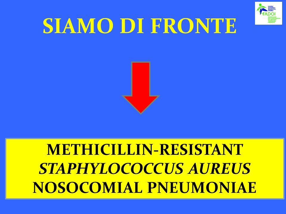 SIAMO DI FRONTE METHICILLIN-RESISTANT STAPHYLOCOCCUS AUREUS NOSOCOMIAL PNEUMONIAE