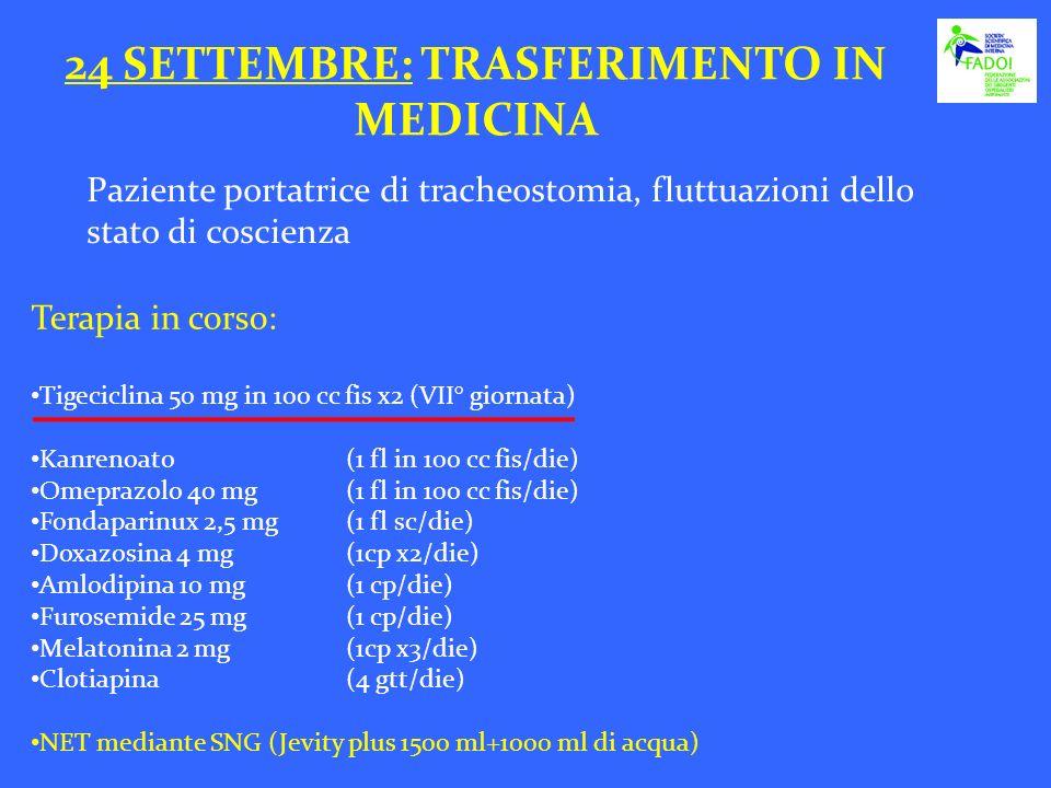 24 SETTEMBRE: TRASFERIMENTO IN MEDICINA Paziente portatrice di tracheostomia, fluttuazioni dello stato di coscienza Terapia in corso: Tigeciclina 50 m