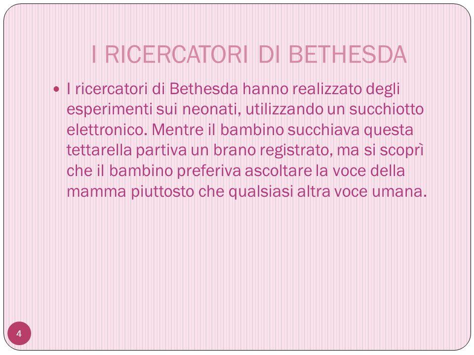 I RICERCATORI DI BETHESDA 4 I ricercatori di Bethesda hanno realizzato degli esperimenti sui neonati, utilizzando un succhiotto elettronico.