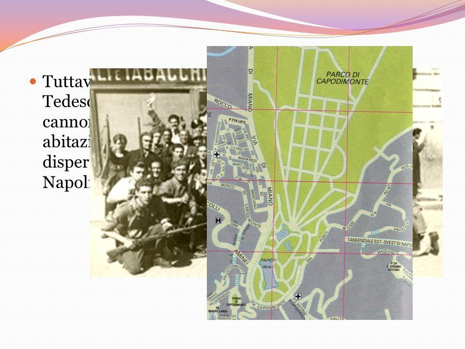 Tuttavia, lepisodio non smentiva la malvagità dei Tedeschi, che da Capodimonte continuavano a cannoneggiare la città, mirando alla cieca, anche su abi