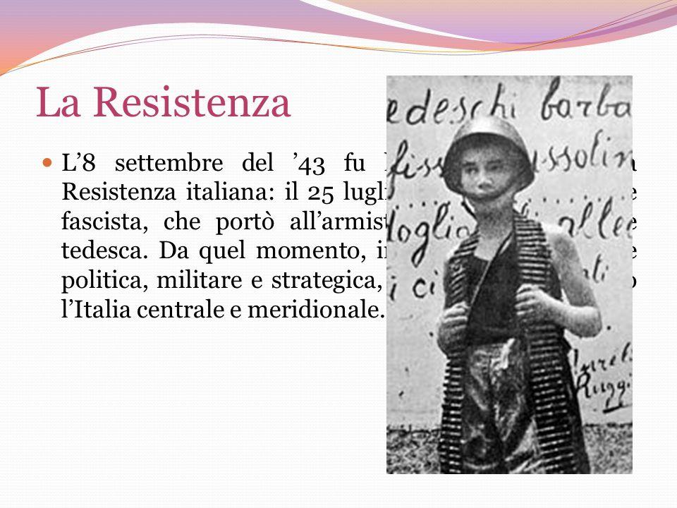 La Resistenza L8 settembre del 43 fu la data dinizio della Resistenza italiana: il 25 luglio era caduto il regime fascista, che portò allarmistizio e