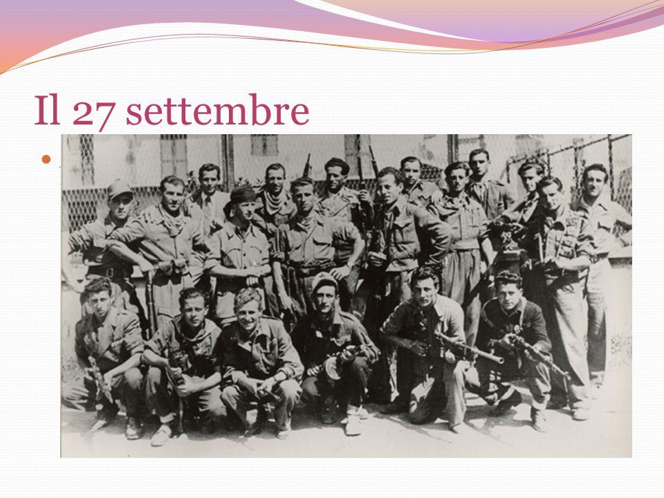 Il 27 settembre Anche il 27 di settembre cominciò allinsegna del terrore; lobiettivo dei tedeschi era quello di fare piazza pulita dei giovani, molti