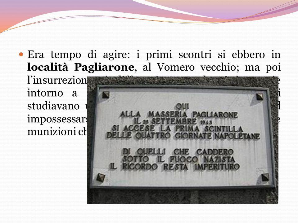Era tempo di agire: i primi scontri si ebbero in località Pagliarone, al Vomero vecchio; ma poi linsurrezione si diffuse in tutta la città, specie int