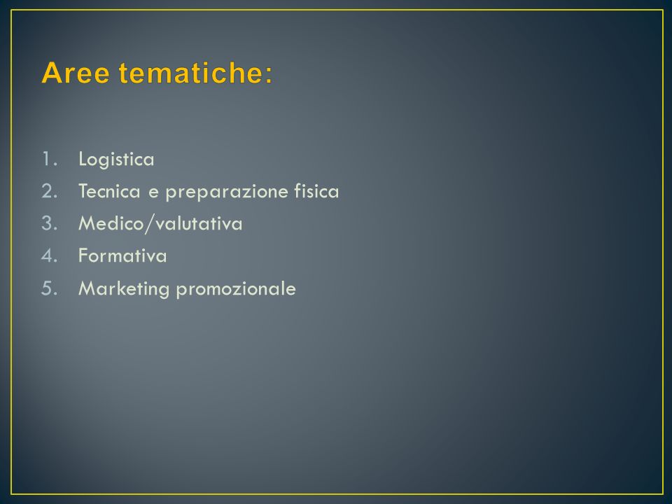 1.Logistica 2.Tecnica e preparazione fisica 3.Medico/valutativa 4.Formativa 5.Marketing promozionale