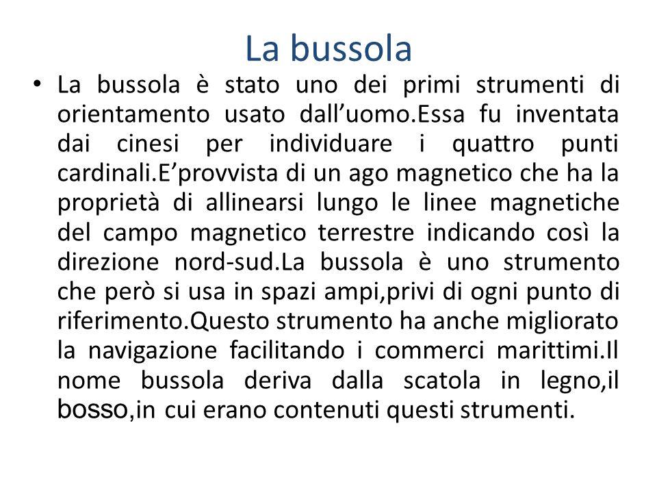 La bussola La bussola è stato uno dei primi strumenti di orientamento usato dalluomo.Essa fu inventata dai cinesi per individuare i quattro punti card
