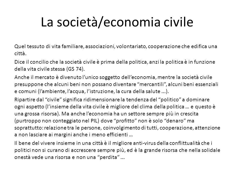 La società/economia civile Quel tessuto di vita familiare, associazioni, volontariato, cooperazione che edifica una città. Dice il concilio che la soc