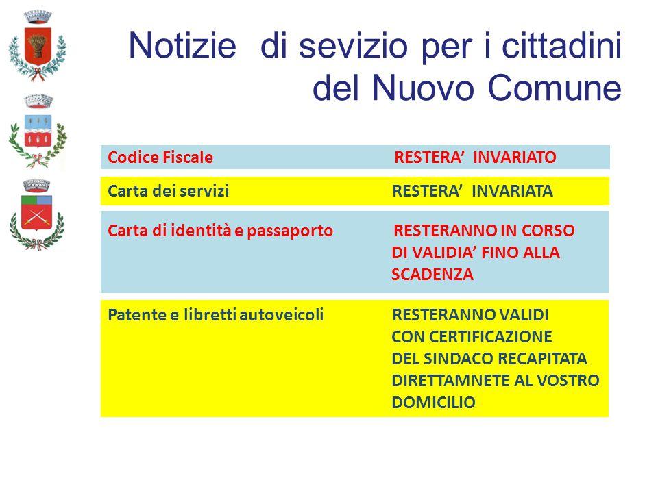 Notizie di sevizio per i cittadini del Nuovo Comune Carta di identità e passaporto RESTERANNO IN CORSO DI VALIDIA FINO ALLA SCADENZA Codice Fiscale RESTERA INVARIATO Carta dei servizi RESTERA INVARIATA Patente e libretti autoveicoli RESTERANNO VALIDI CON CERTIFICAZIONE DEL SINDACO RECAPITATA DIRETTAMNETE AL VOSTRO DOMICILIO