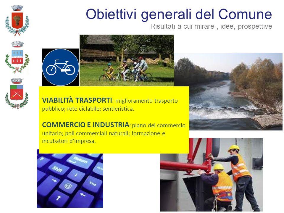 VIABILITÀ TRASPORTI : miglioramento trasporto pubblico; rete ciclabile; sentieristica. COMMERCIO E INDUSTRIA : piano del commercio unitario; poli comm