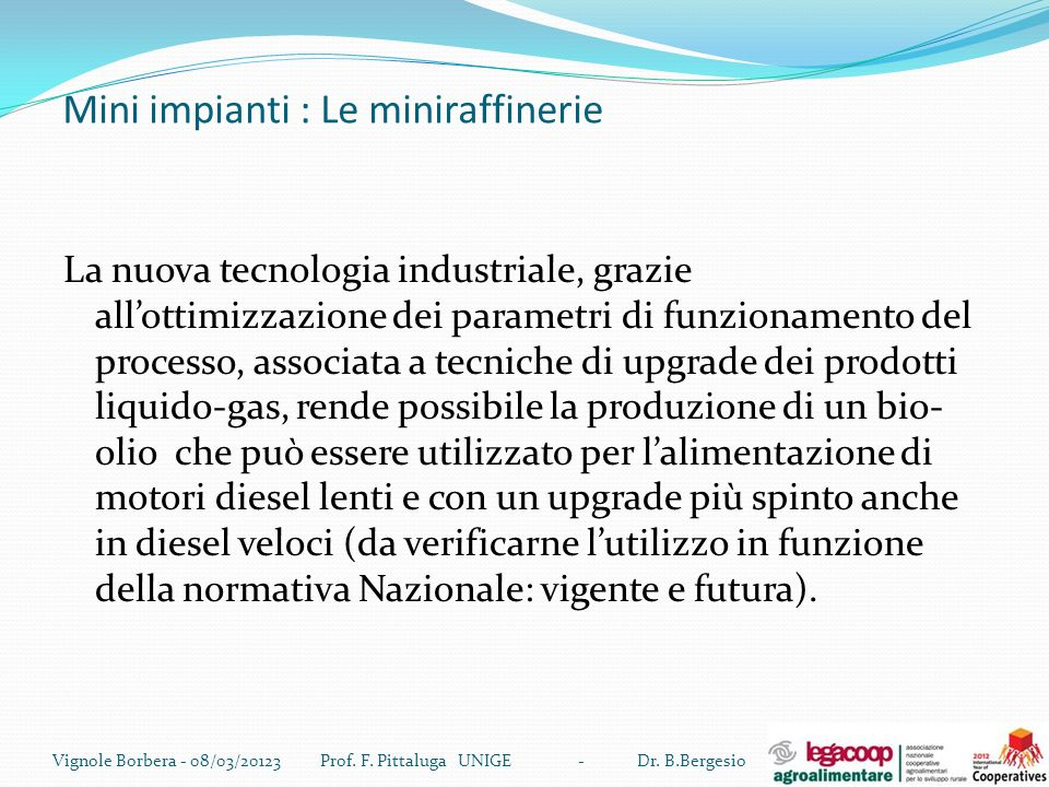 Mini impianti : Le miniraffinerie La nuova tecnologia industriale, grazie allottimizzazione dei parametri di funzionamento del processo, associata a t