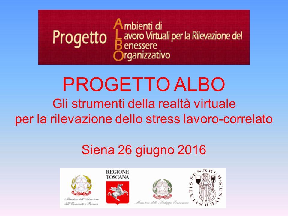 PROGETTO ALBO Gli strumenti della realtà virtuale per la rilevazione dello stress lavoro-correlato Siena 26 giugno 2016