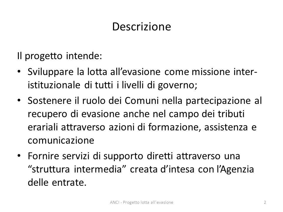 Descrizione Il progetto intende: Sviluppare la lotta allevasione come missione inter- istituzionale di tutti i livelli di governo; Sostenere il ruolo