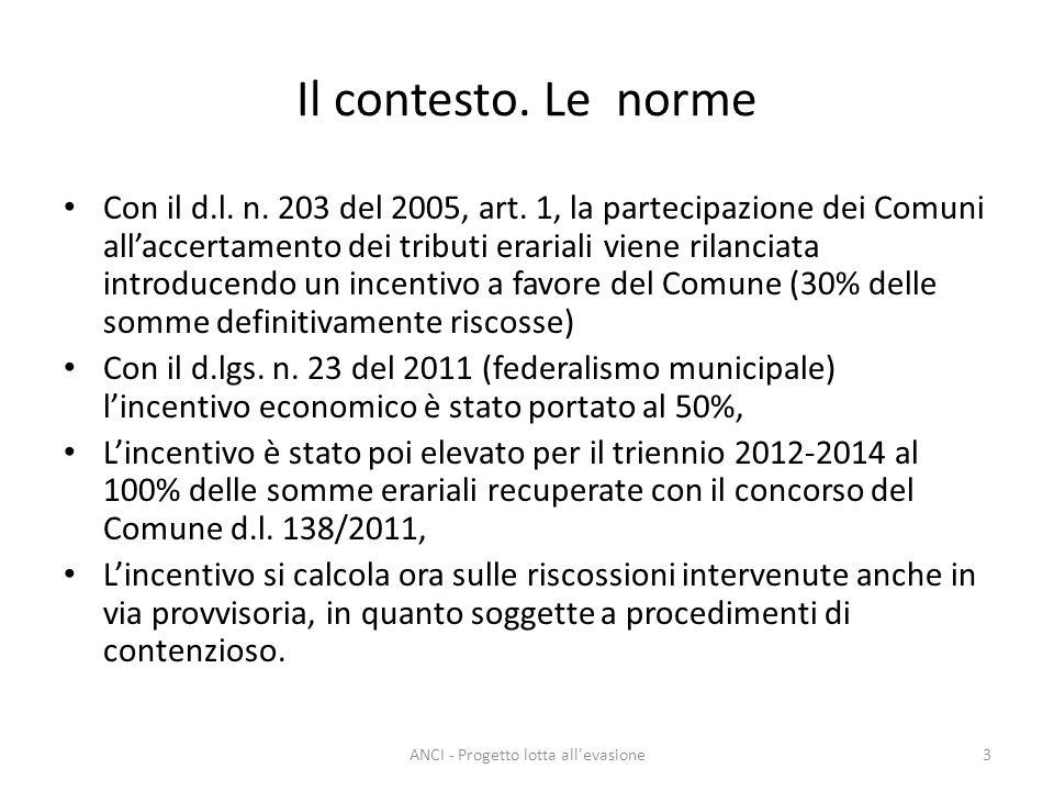 Il contesto. Le norme Con il d.l. n. 203 del 2005, art. 1, la partecipazione dei Comuni allaccertamento dei tributi erariali viene rilanciata introduc
