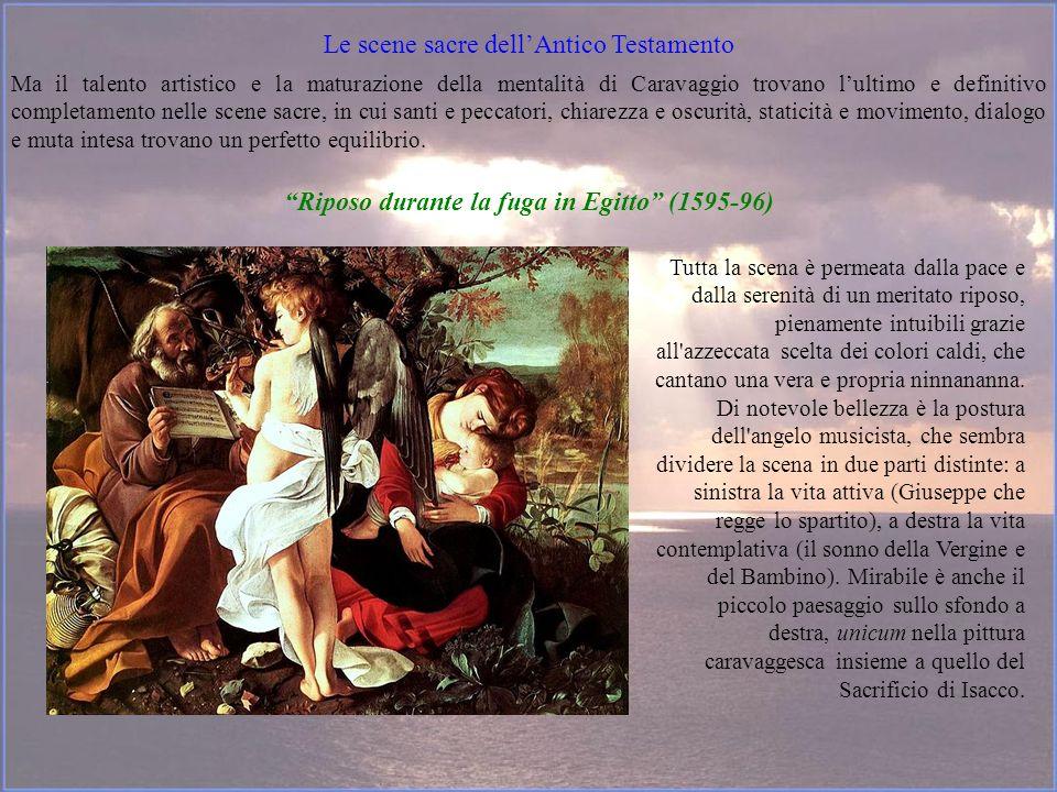 Le scene sacre dellAntico Testamento Ma il talento artistico e la maturazione della mentalità di Caravaggio trovano lultimo e definitivo completamento