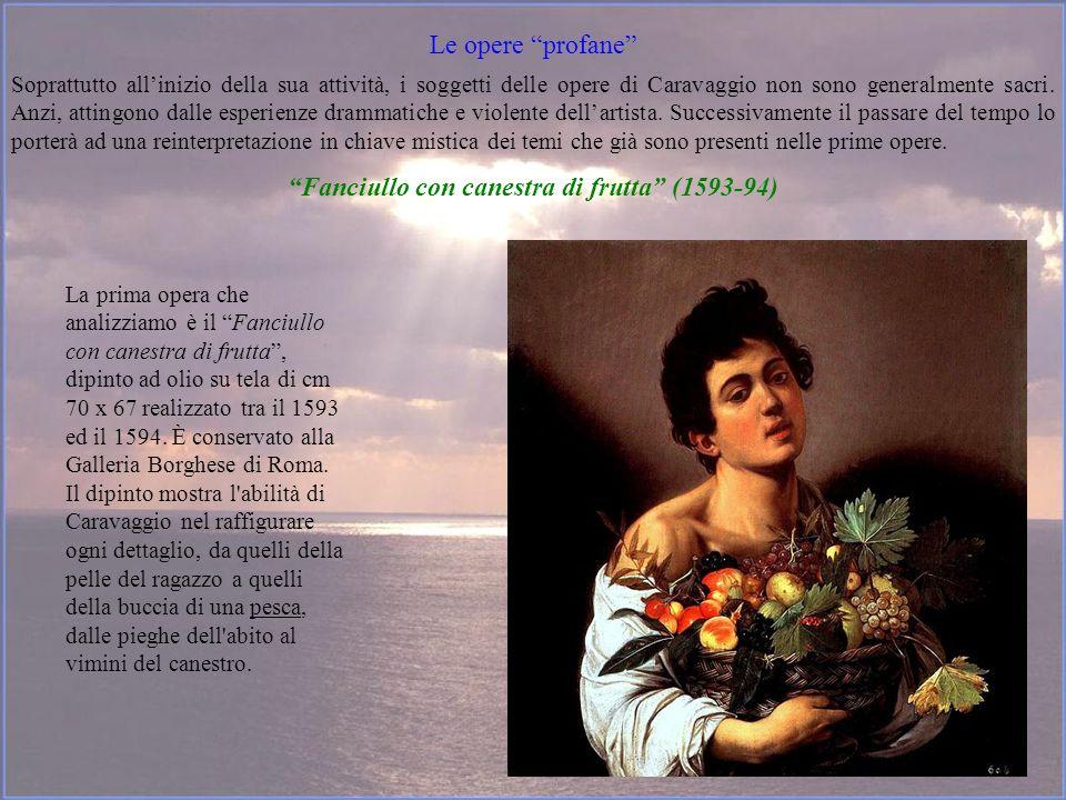 Le opere profane Soprattutto allinizio della sua attività, i soggetti delle opere di Caravaggio non sono generalmente sacri. Anzi, attingono dalle esp