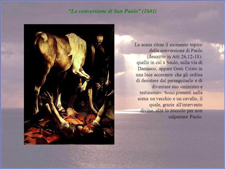 La conversione di San Paolo (1601) La scena ritrae il momento topico della conversione di Paolo (descritto in Atti 26,12-18): quello in cui a Saulo, s