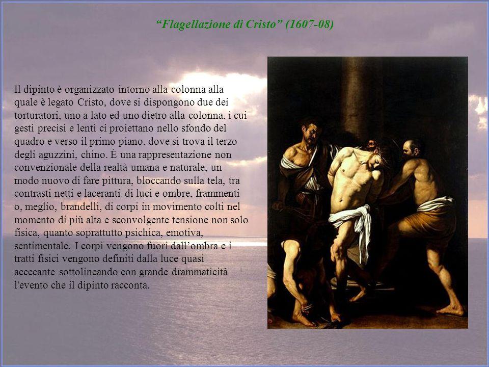 Flagellazione di Cristo (1607-08) Il dipinto è organizzato intorno alla colonna alla quale è legato Cristo, dove si dispongono due dei torturatori, un