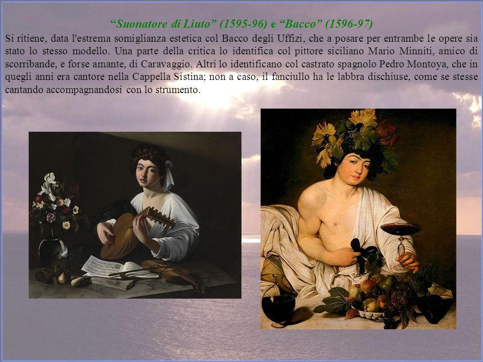 Suonatore di Liuto (1595-96) e Bacco (1596-97) Si ritiene, data l'estrema somiglianza estetica col Bacco degli Uffizi, che a posare per entrambe le op