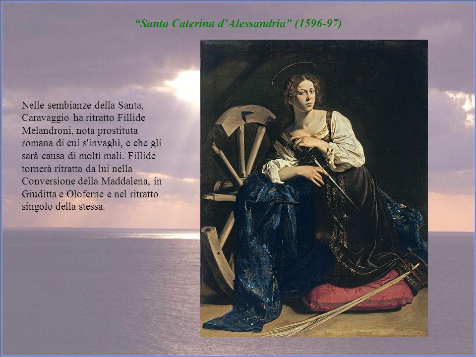 Santa Caterina dAlessandria (1596-97) Nelle sembianze della Santa, Caravaggio ha ritratto Fillide Melandroni, nota prostituta romana di cui s'invaghì,