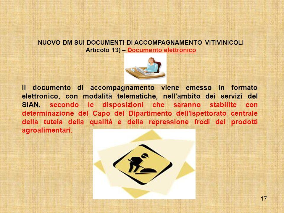 17 NUOVO DM SUI DOCUMENTI DI ACCOMPAGNAMENTO VITIVINICOLI Articolo 13) – Documento elettronico Il documento di accompagnamento viene emesso in formato