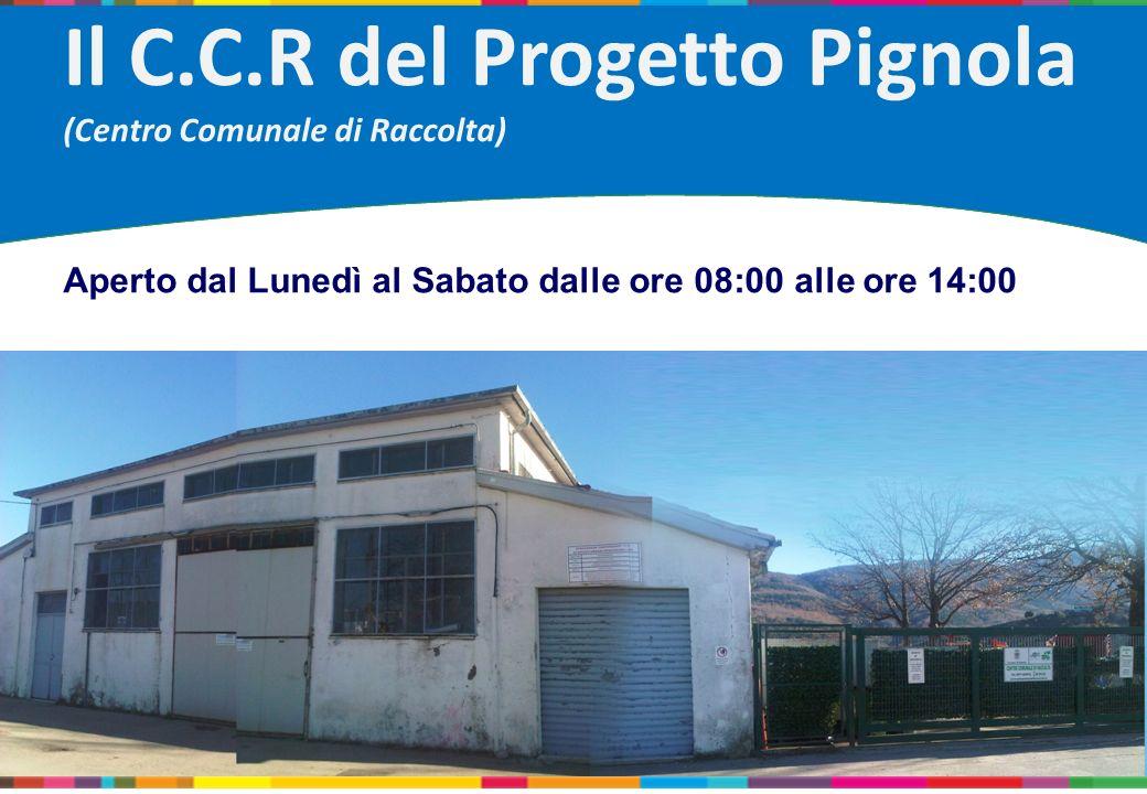 Il C.C.R del Progetto Pignola (Centro Comunale di Raccolta) Aperto dal Lunedì al Sabato dalle ore 08:00 alle ore 14:00