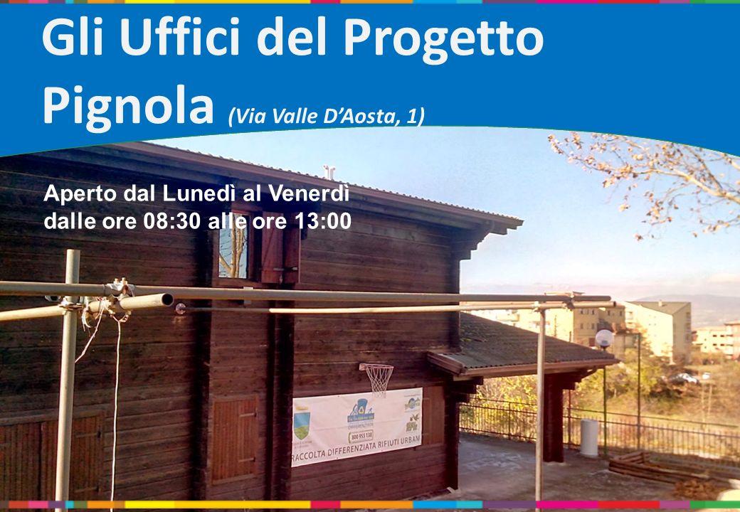 Gli Uffici del Progetto Pignola (Via Valle DAosta, 1) Aperto dal Lunedì al Venerdì dalle ore 08:30 alle ore 13:00