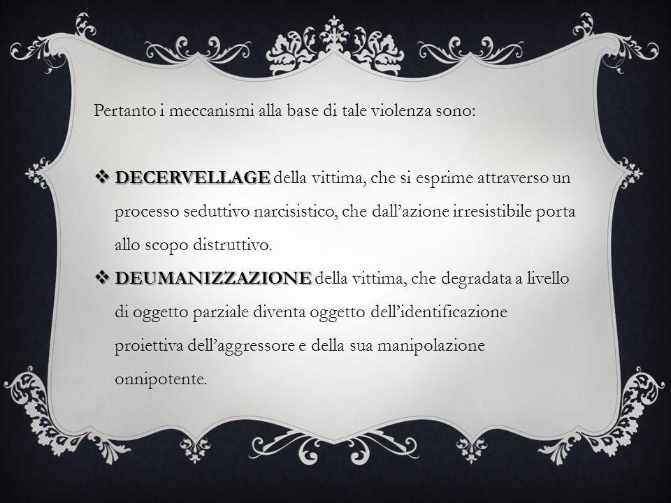 Pertanto i meccanismi alla base di tale violenza sono: DECERVELLAGE DECERVELLAGE della vittima, che si esprime attraverso un processo seduttivo narcis