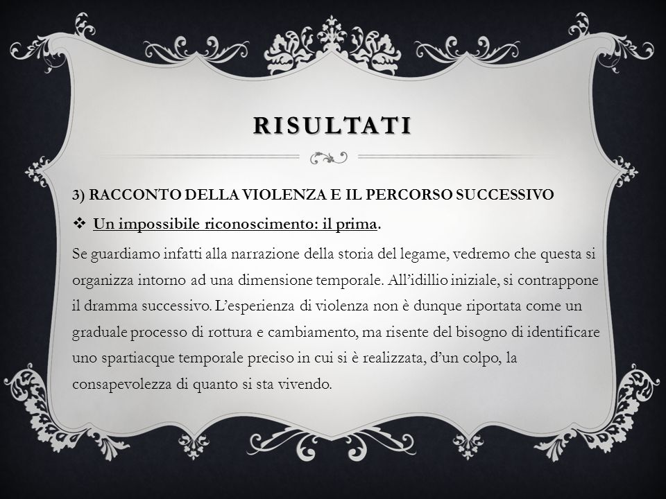 RISULTATI 3) RACCONTO DELLA VIOLENZA E IL PERCORSO SUCCESSIVO Un impossibile riconoscimento: il prima. Se guardiamo infatti alla narrazione della stor