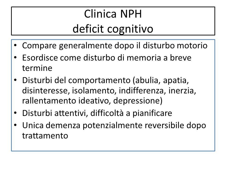 Clinica NPH deficit cognitivo Compare generalmente dopo il disturbo motorio Esordisce come disturbo di memoria a breve termine Disturbi del comportame