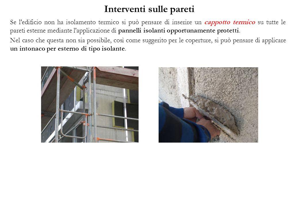 Interventi sulle pareti Se l edificio non ha isolamento termico si può pensare di inserire un cappotto termico su tutte le pareti esterne mediante l applicazione di pannelli isolanti opportunamente protetti.