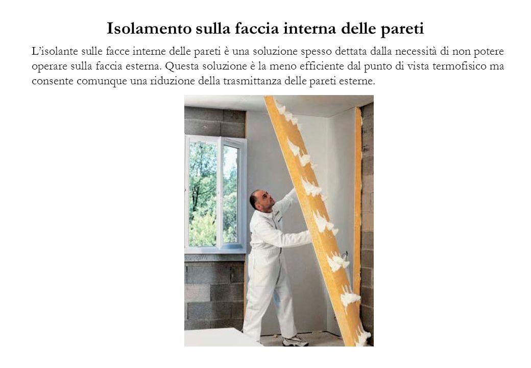 Isolamento sulla faccia interna delle pareti Lisolante sulle facce interne delle pareti è una soluzione spesso dettata dalla necessità di non potere operare sulla faccia esterna.