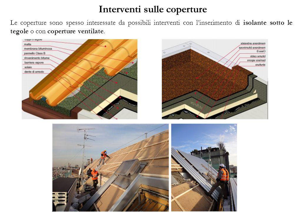 Interventi sulle coperture Le coperture sono spesso interessate da possibili interventi con linserimento di isolante sotto le tegole o con coperture ventilate.