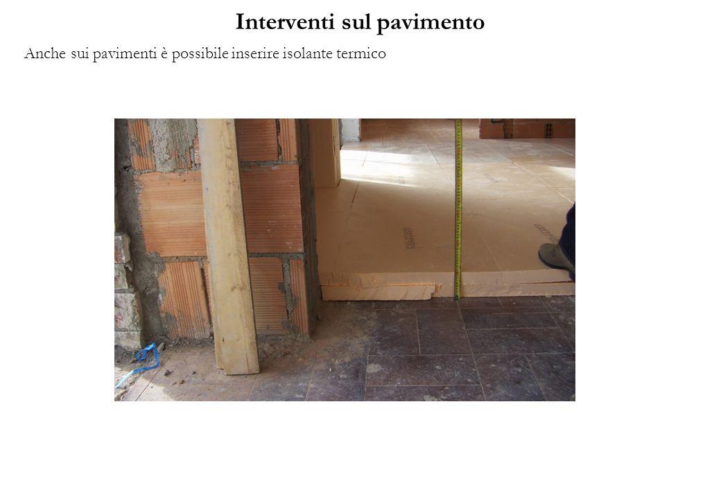 Interventi sul pavimento Anche sui pavimenti è possibile inserire isolante termico
