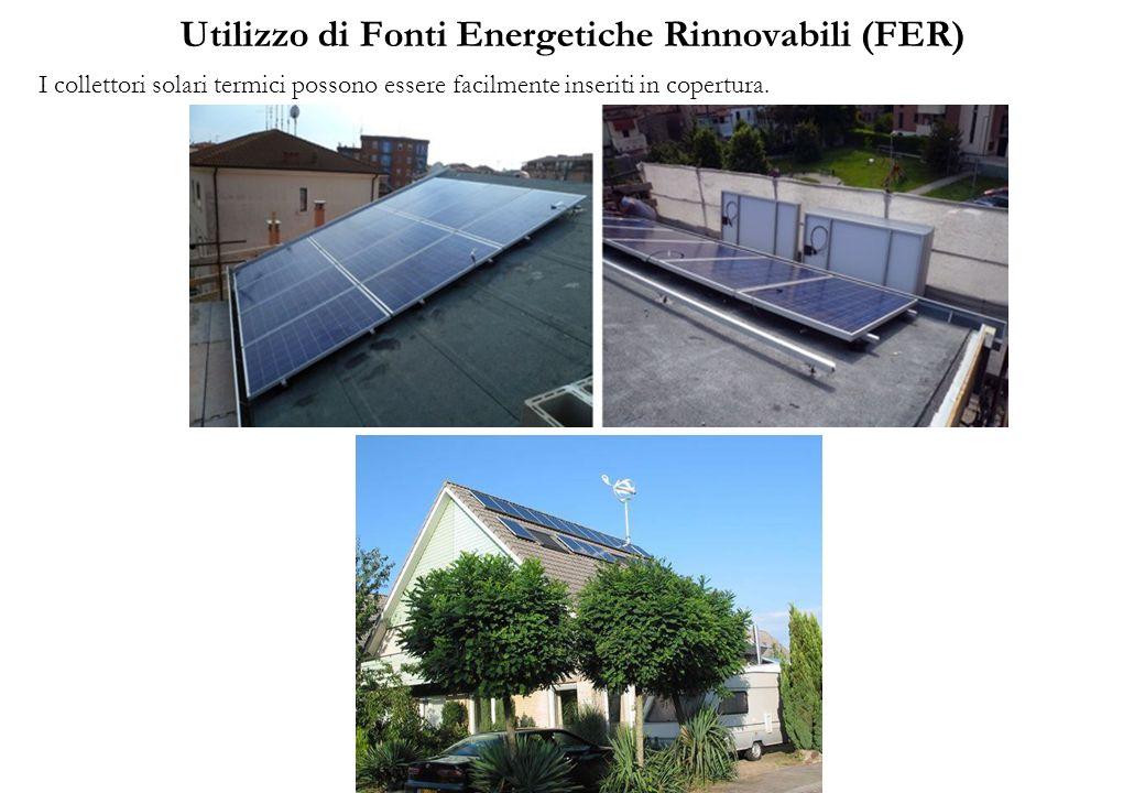Utilizzo di Fonti Energetiche Rinnovabili (FER) I collettori solari termici possono essere facilmente inseriti in copertura.