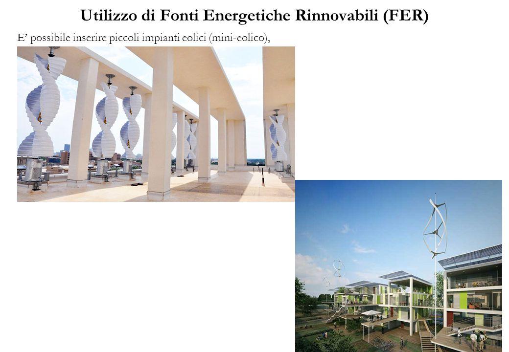 Utilizzo di Fonti Energetiche Rinnovabili (FER) E possibile inserire piccoli impianti eolici (mini-eolico),